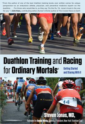 Duathlon Training and Racing for Ordinary Mortals By Jonas, Steven, M.D.